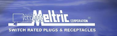 MELTRIC DISCONNECT PLUGS, RECEPTACLES, SWITCHES & DECONTACTORS